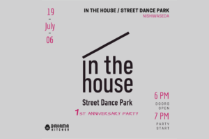 in the house / Street Dance Park -1st Anniversary Party-